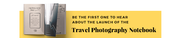 Be the first one to hear about the launch of the Travel Photography Notebook