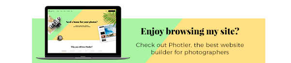 Enjoy browsing my site? Check out Photler - the best website builder for photographers.